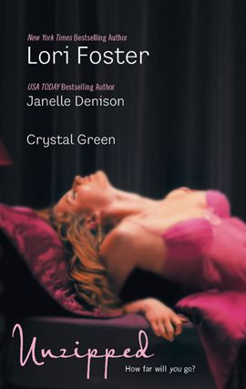 Unzipped By: Crystal Green,Janelle Denison,Lori Foster