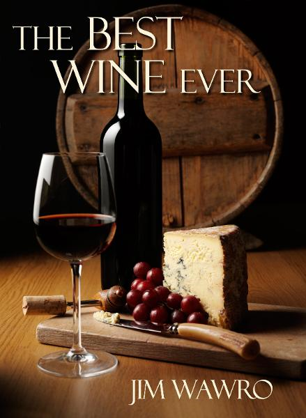 The Best Wine Ever By: Jim Wawro