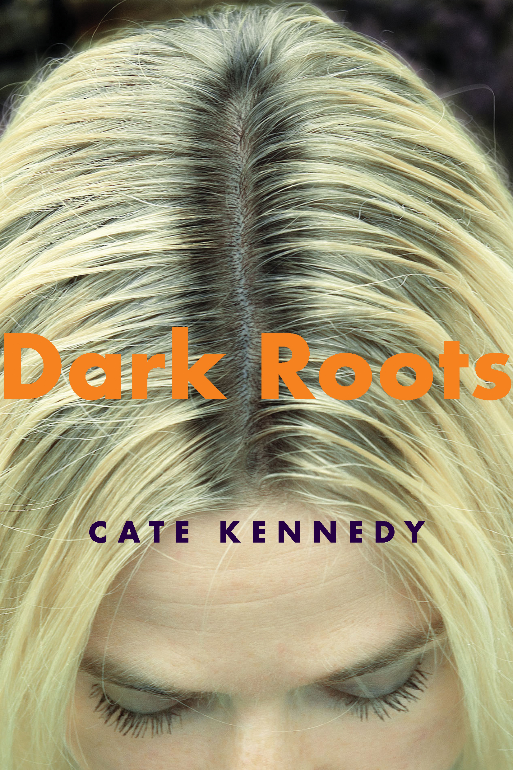 Dark Roots By: Cate Kennedy