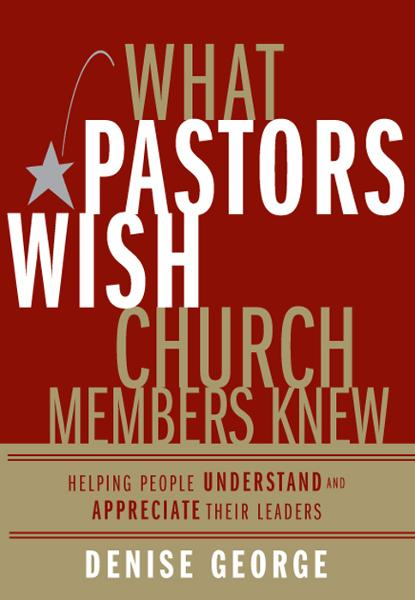What Pastors Wish Church Members Knew By: Denise   George