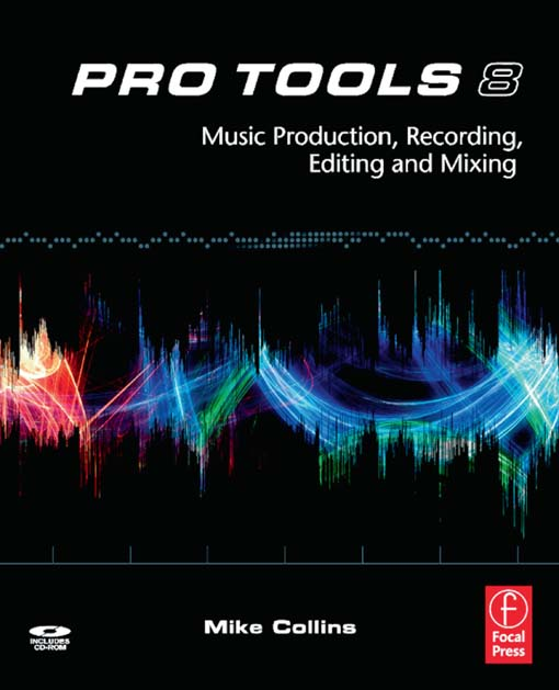 Pro Tools 8 Music  Production,  Recording,   Editing,  and Mixing