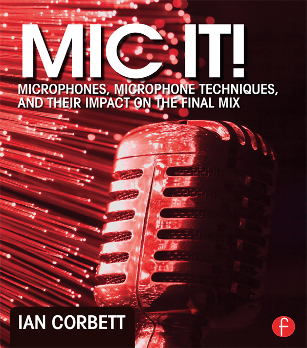 Mic It! Microphones,  Microphone Techniques,  and Their Impact on the Final Mix