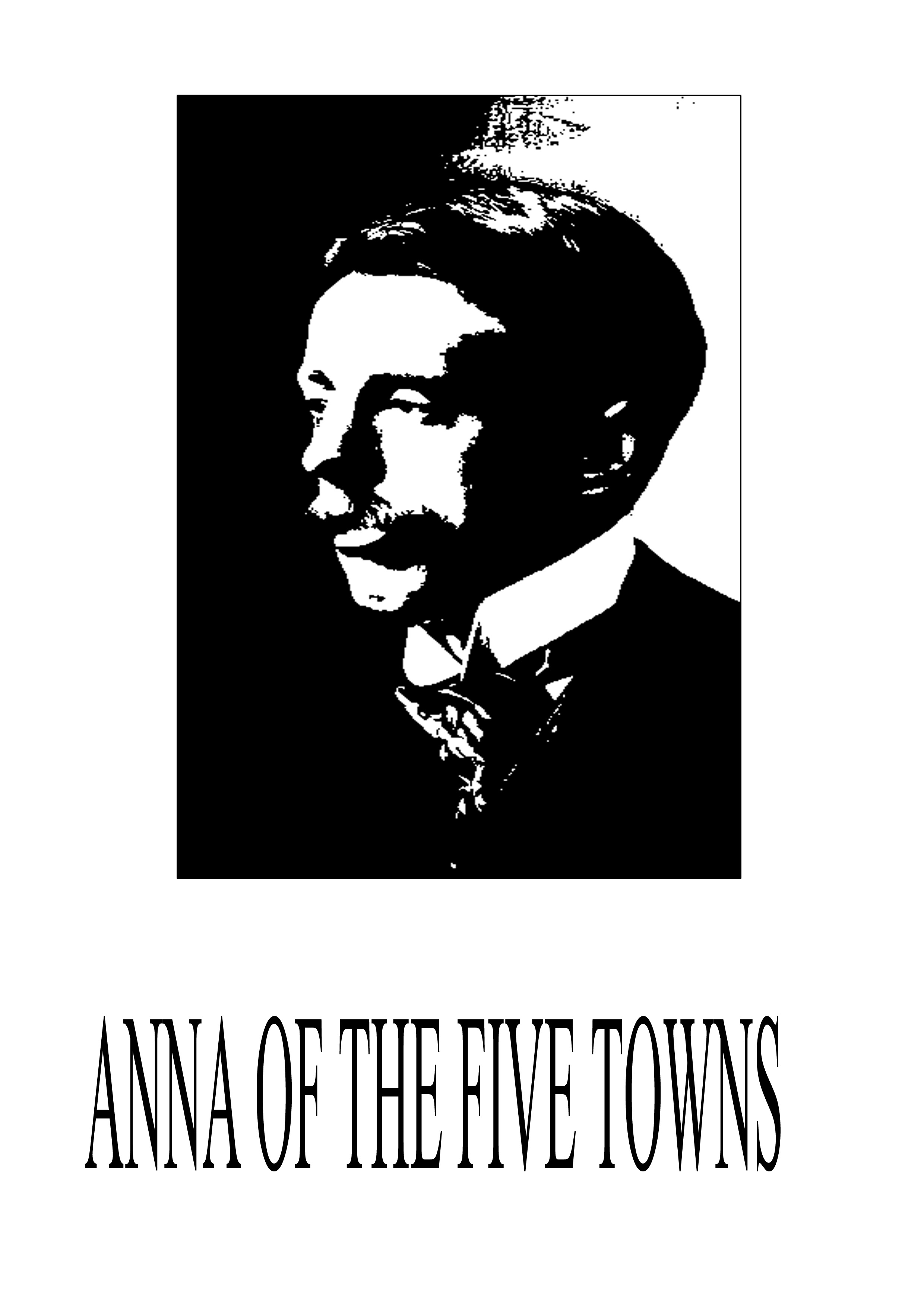 Anna Of The Five Towns By: Arnold Bennett