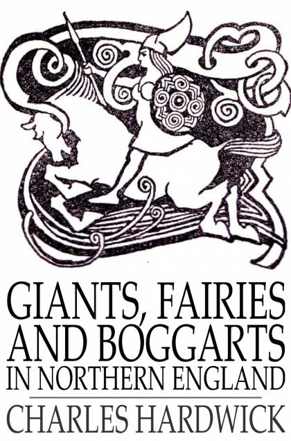 Giants,  Fairies and Boggarts In Northern England