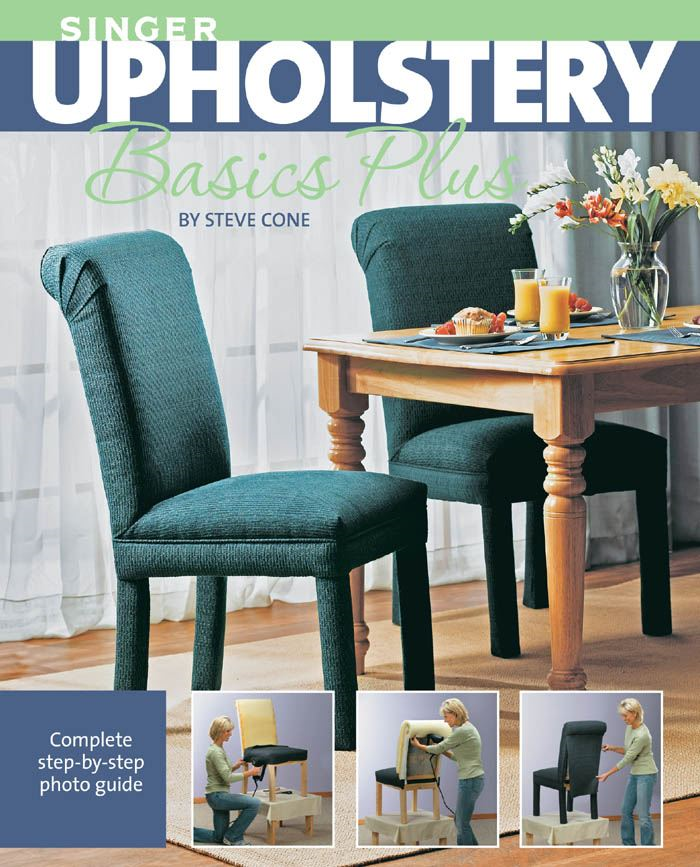 Singer Upholstery Basics Plus: Complete Step-by-Step Photo Guide By: Steve Cone