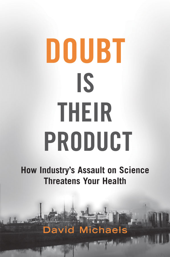Doubt is Their Product: How Industry's Assault on Science Threatens Your Health