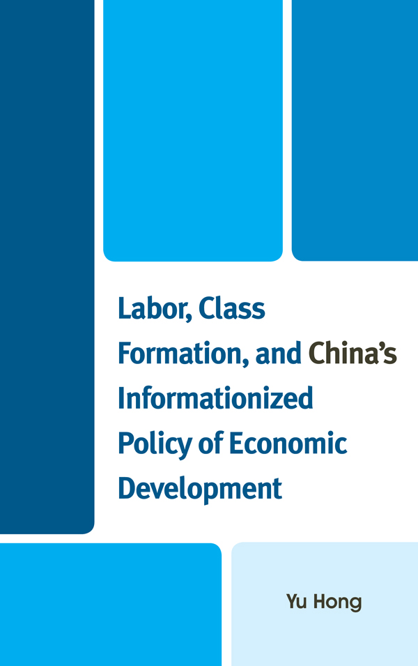 Labor, Class Formation, and China's Informationized Policy of Economic Development By: Yu Hong