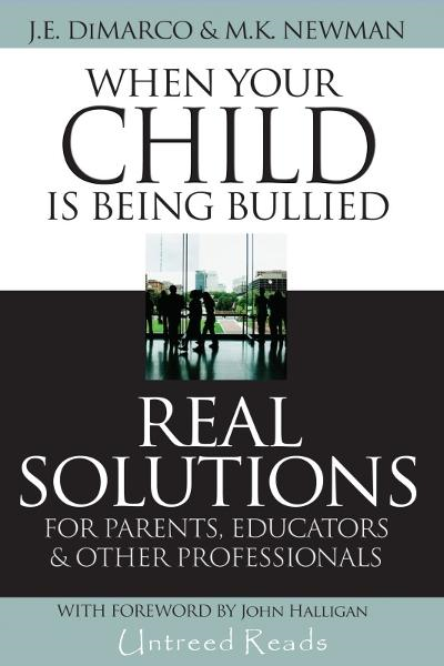 When Your Child is Being Bullied: Real Solutions for Parents, Teachers & Other Professionals