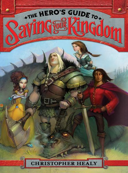 The Hero's Guide to Saving Your Kingdom By: Christopher Healy,Todd Harris