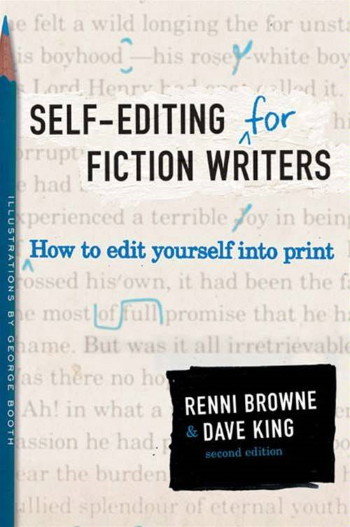 Self-Editing for Fiction Writers, Second Edition: How to Edit Yourself Into Print By: Dave King,Renni Browne
