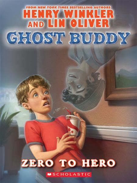 Ghost Buddy #1: Zero to Hero By: Henry Winkler,Lin Oliver