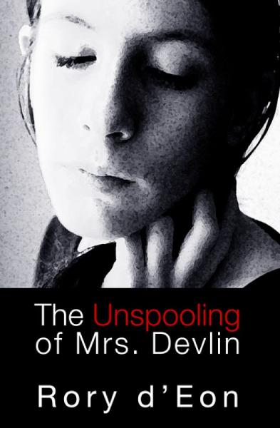 The Unspooling of Mrs. Devlin By: Rory d'Eon