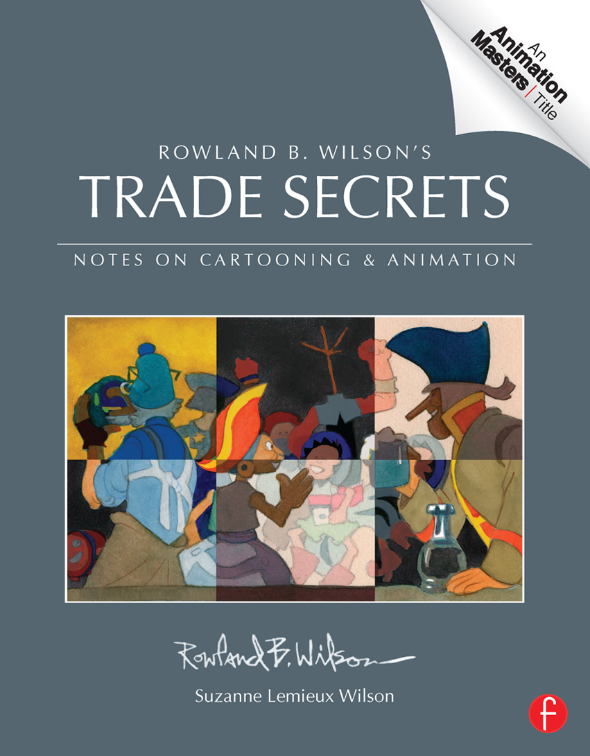 Trade Secrets Rowland B. Wilson?s Notes on Design for Cartooning and Animation