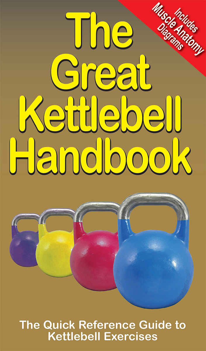 The Great Kettlebell Handbook By: Andre Noel Potvin,Jim Talo,Mike Jespersen