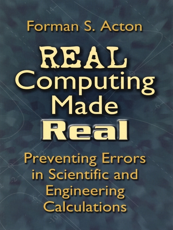 Real Computing Made Real: Preventing Errors in Scientific and Engineering Calculations By: Forman Acton