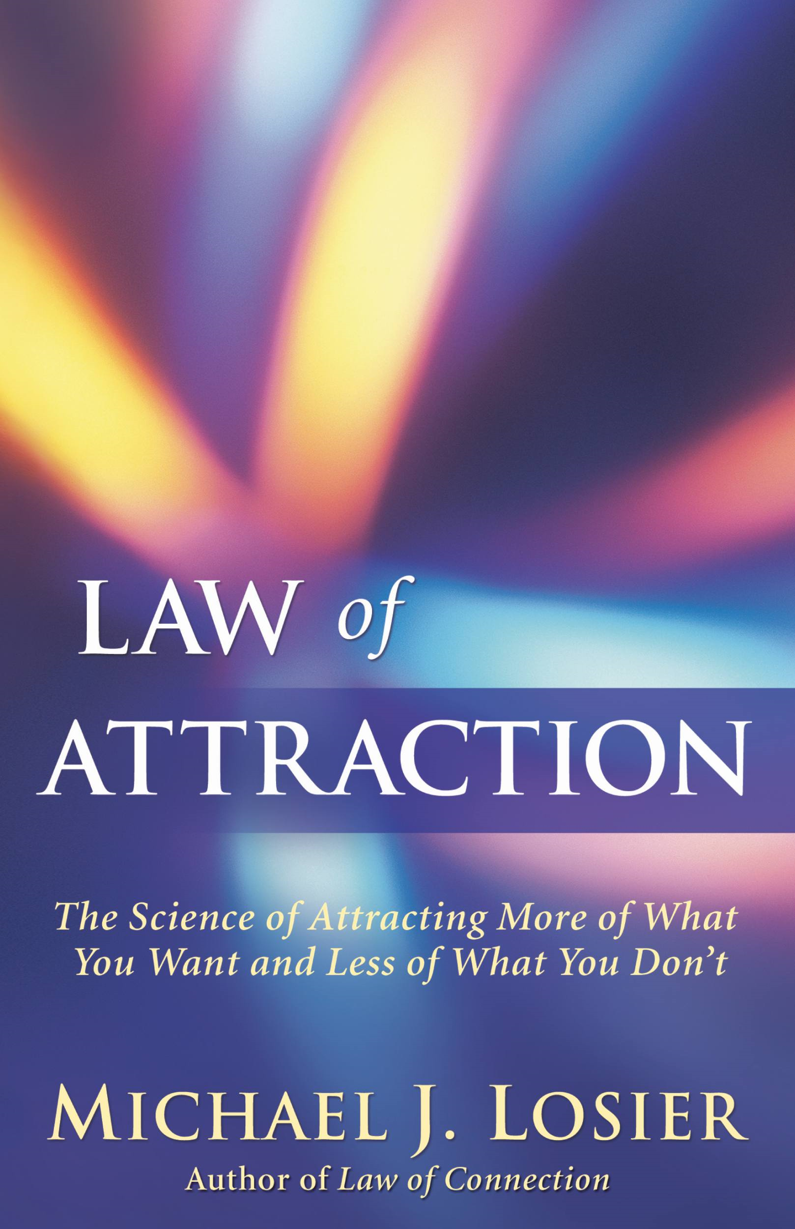 Law of Attraction By: Michael J. Losier