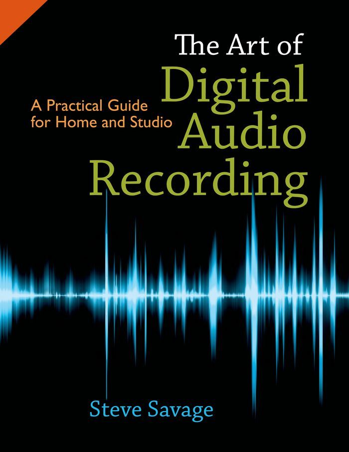 The Art of Digital Audio Recording : A Practical Guide for Home and Studio
