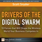 Drivers of the Digital Swarm: 10 Forces that Will Shape the Wireless World Your Business Competes In