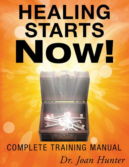 Healing Starts Now!: Complete Training Manual By: Joan Hunter