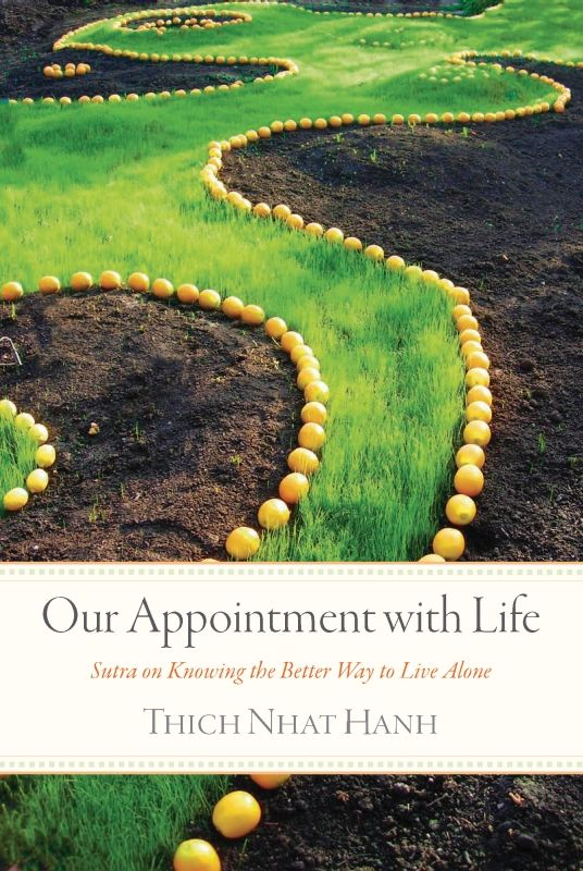 Our Appointment with Life: Sutra on Knowing the Better Way to Live Alone By: Thich Nhat Hanh
