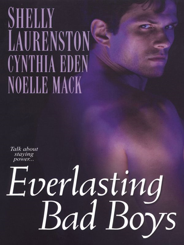 Everlasting Bad Boys By: Cynthia Eden,Noelle Mack,Shelly Laurenston