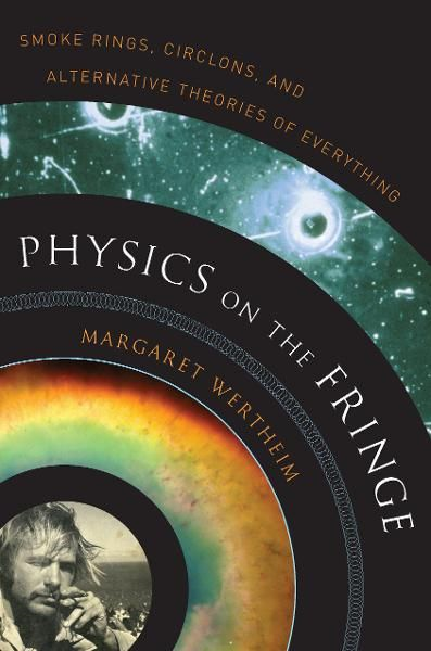 Physics on the Fringe By: Margaret Wertheim