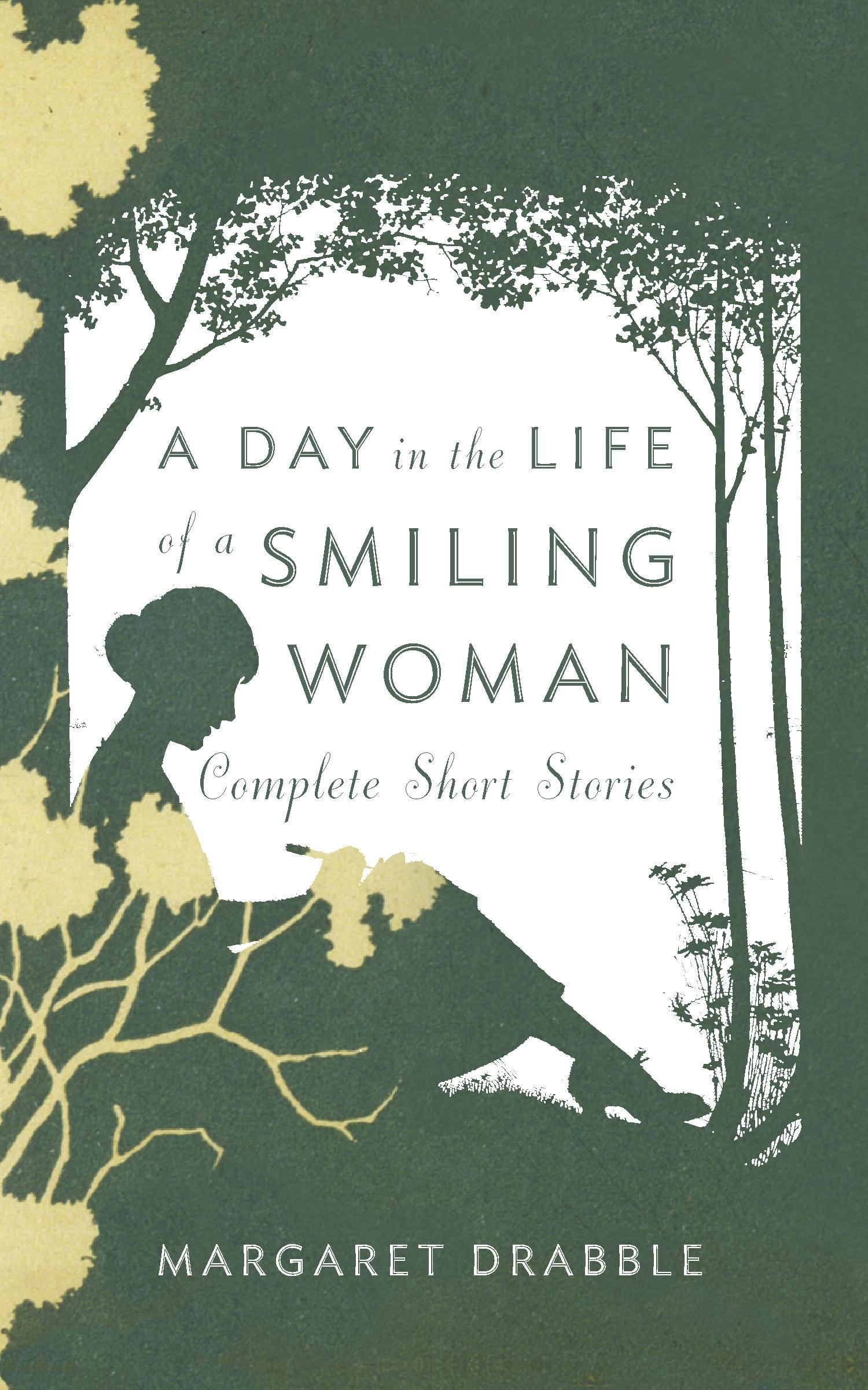 A Day in the Life of a Smiling Woman: Complete Short Stories By: Margaret Drabble