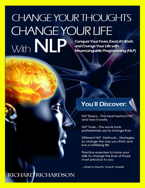 Change Your Thoughts, Change Your Life With NLP By: Richard Richardson