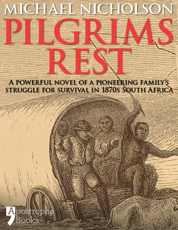 Pilgrims Rest: An Historical Novel Of A Pioneering Family's Struggle In 1870s South Africa