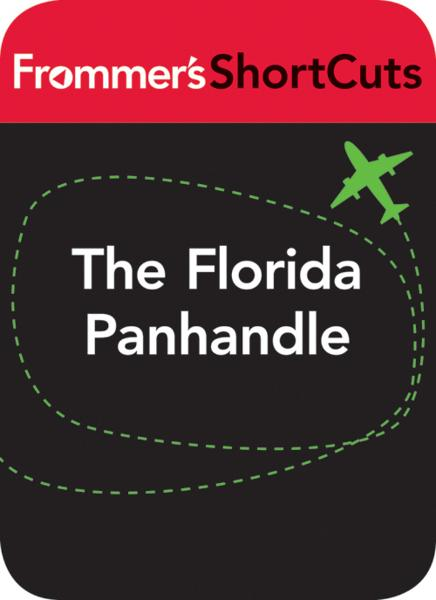 The Florida Panhandle By: Frommer's ShortCuts