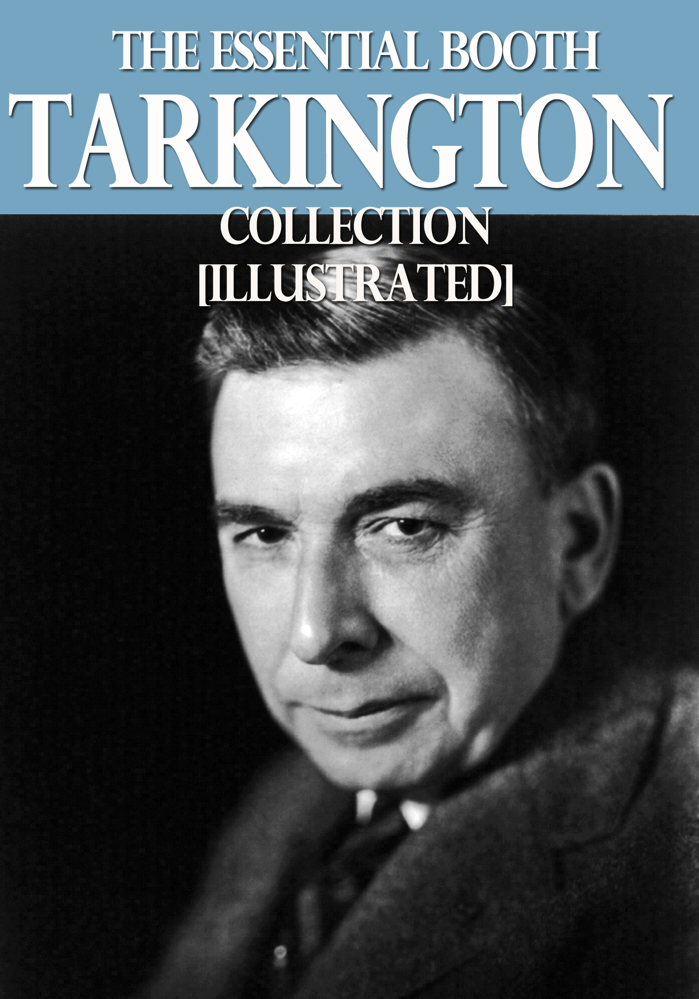 The Essential Booth Tarkington Collection By: Booth Tarkington