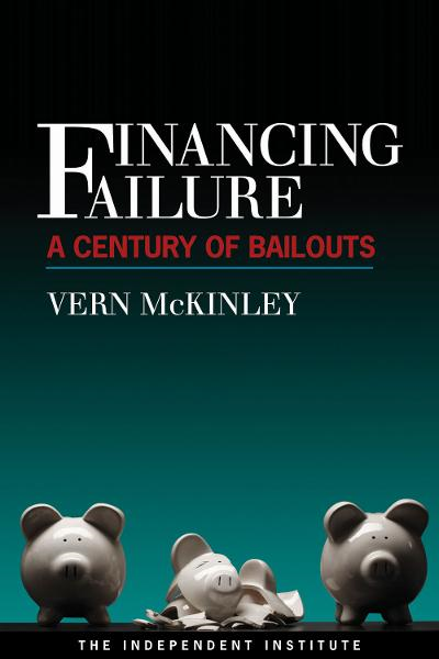 Financing Failure: A Century of Bailouts By: Vern McKinley