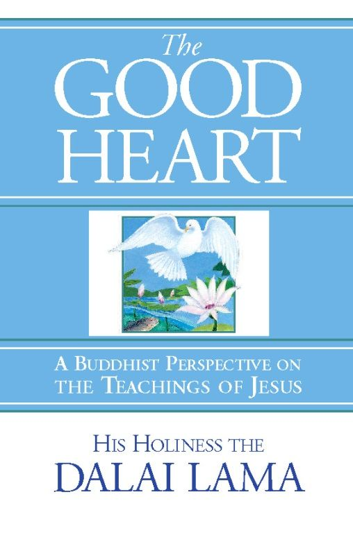 The Good Heart By: His Holiness the Dalai Lama
