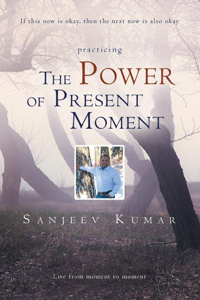 The Power of Present Moment By: Sanjeev Kumar