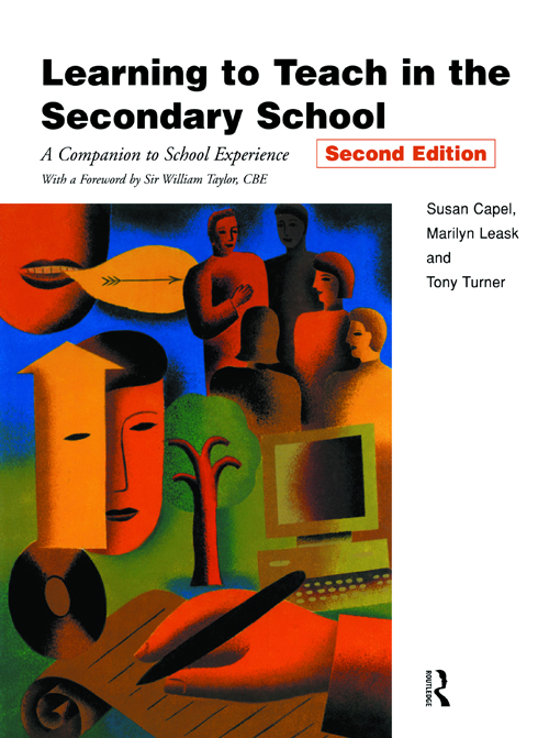 Learning to Teach in the Secondary School By: Marilyn Leask,Susan Capel,Tony Turner