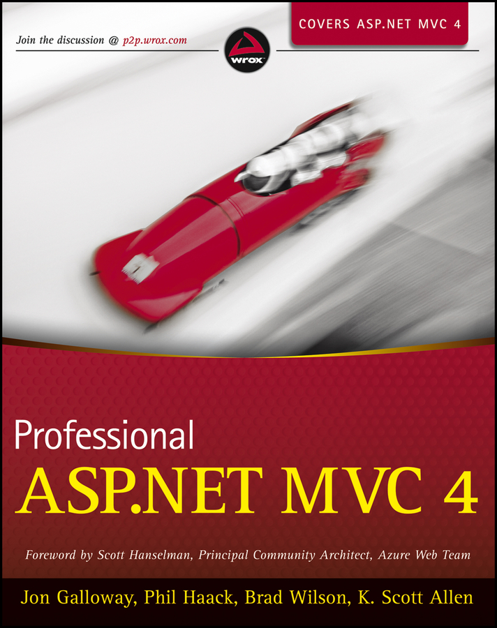 Professional ASP.NET MVC 4 By: Brad Wilson,Jon Galloway,K. Scott Allen,Phil Haack