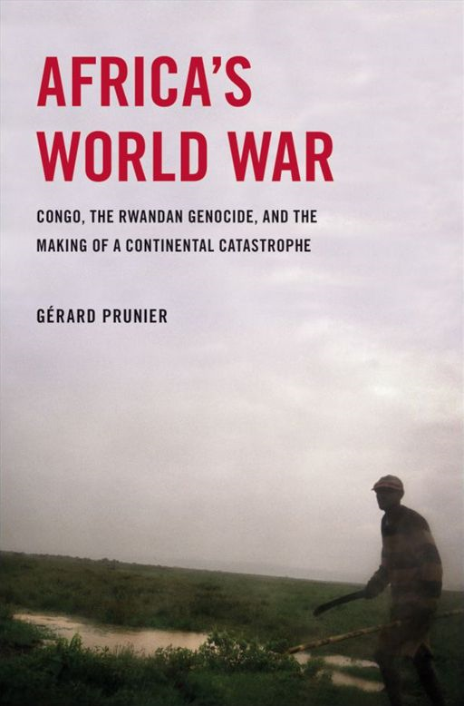 Africa's World War : Congo, The Rwandan Genocide, And The Making Of A Continental Catastrophe By: Gerard Prunier