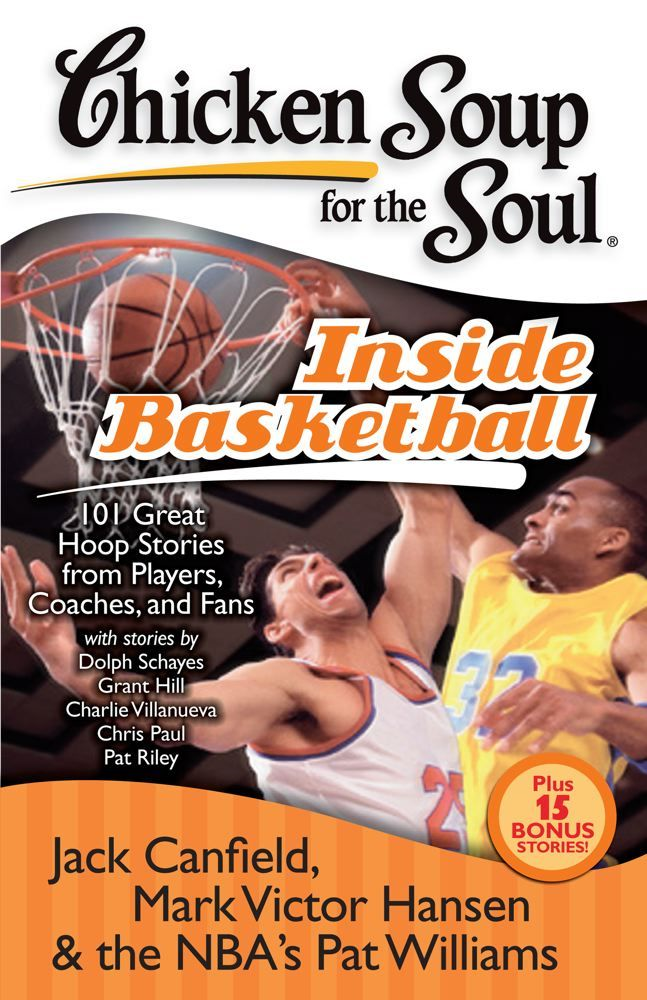 Chicken Soup for the Soul: Inside Basketball By: Jack Canfield,Mark Victor Hansen,Pat Williams