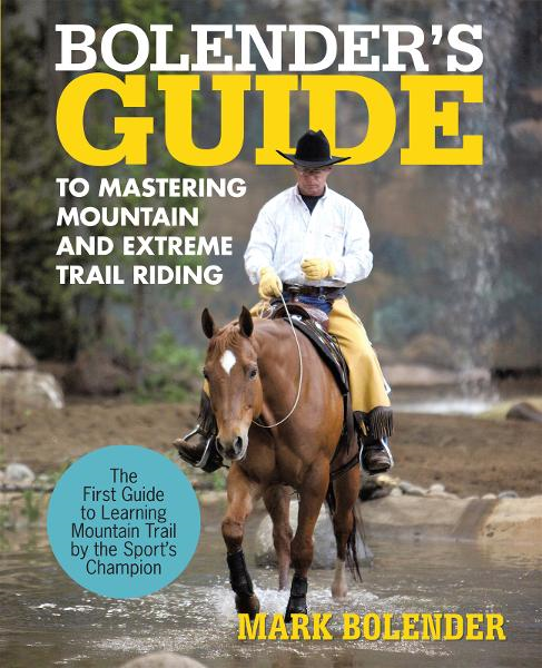 Bolender's Guide to Mastering Mountain and Extreme Trail Riding By: Mark Bolender
