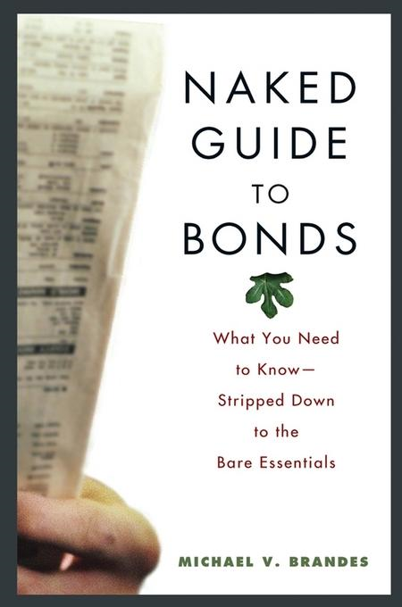 Michael V. Brandes - Naked Guide to Bonds: What You Need to Know - Stripped Down to the Bare Essentials