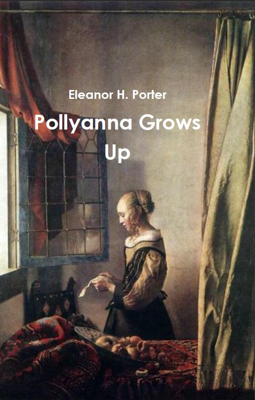 Pollyanna Grows Up By: Eleanor H. Porter