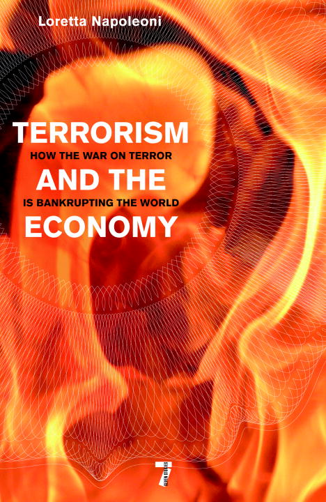 Terrorism and the Economy By: Loretta Napoleoni