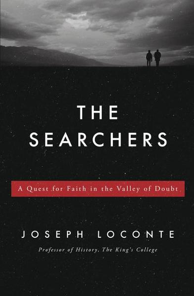 The Searchers: A Quest for Faith in the Valley of Doubt By: Loconte, Joseph
