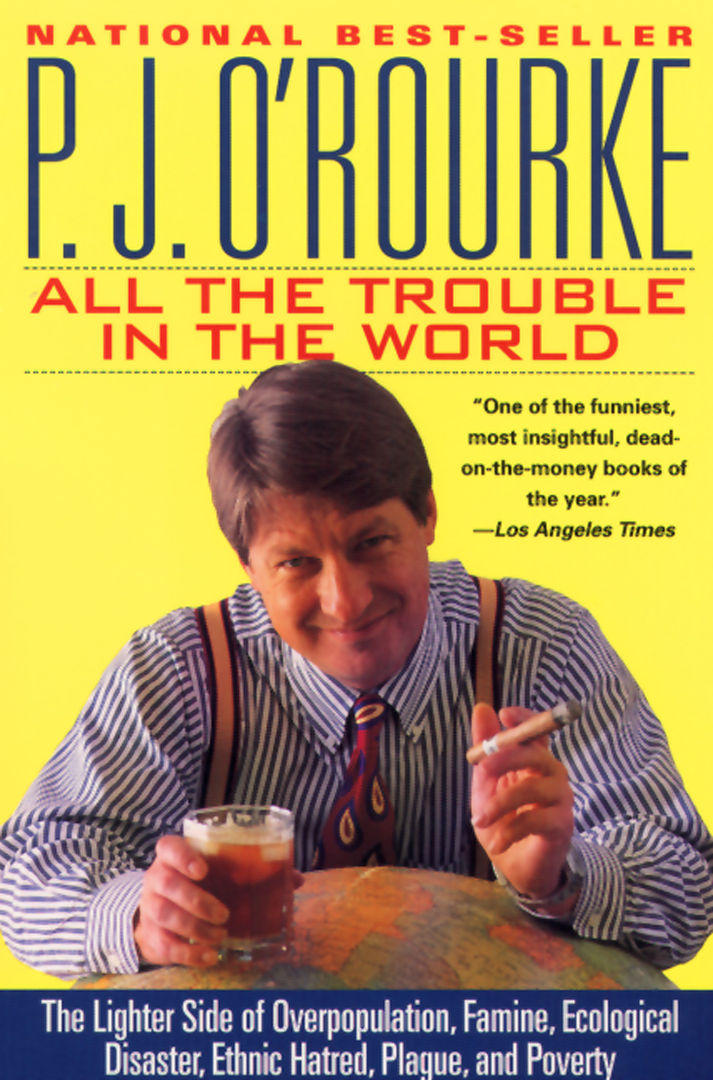 All the Trouble in the World By: P.  J. O'Rourke