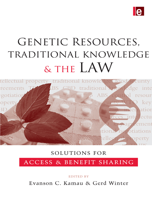 Genetic Resources, Traditional Knowledge and the Law Solutions for Access and Benefit Sharing