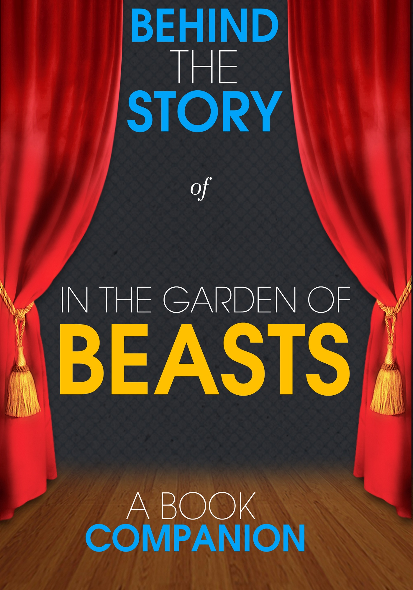 Behind the Story - In the Garden of Beasts - Behind the Story (A Book Companion)