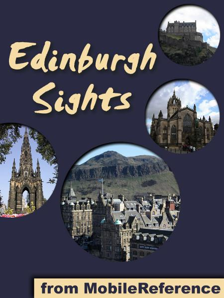 Edinburgh Sights: a travel guide to the top 25 attractions in Edinburgh, Scotland  (Mobi Sights) By: MobileReference