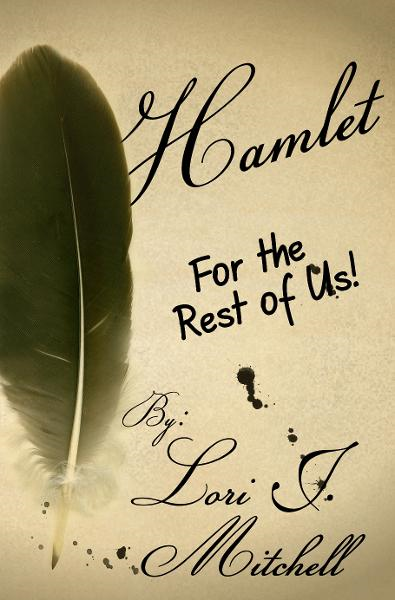 Hamlet for the Rest of Us! By: Lori J Mitchell