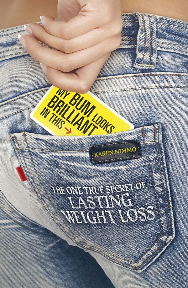 My Bum Looks Brilliant In This The One True Secret of Lasting Weight Loss