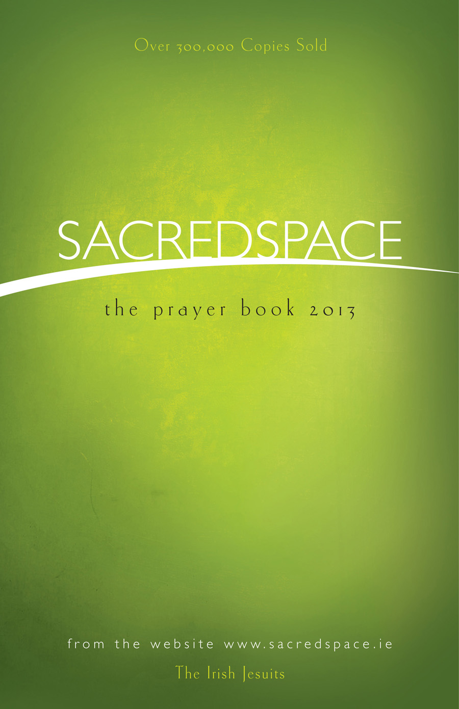 Sacred Space: The Prayer Book 2013 By: The Irish Jesuits